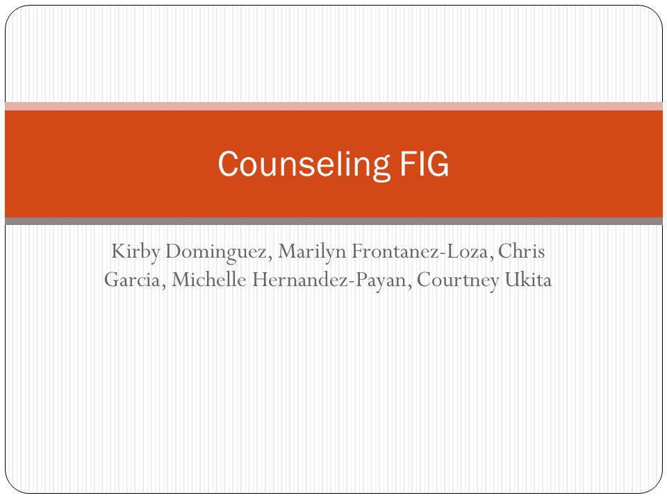 Kirby Dominguez, Marilyn Frontanez-Loza, Chris Garcia, Michelle Hernandez-Payan, Courtney Ukita Counseling FIG