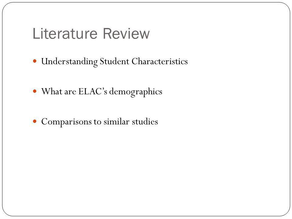 Literature Review Understanding Student Characteristics What are ELAC's demographics Comparisons to similar studies