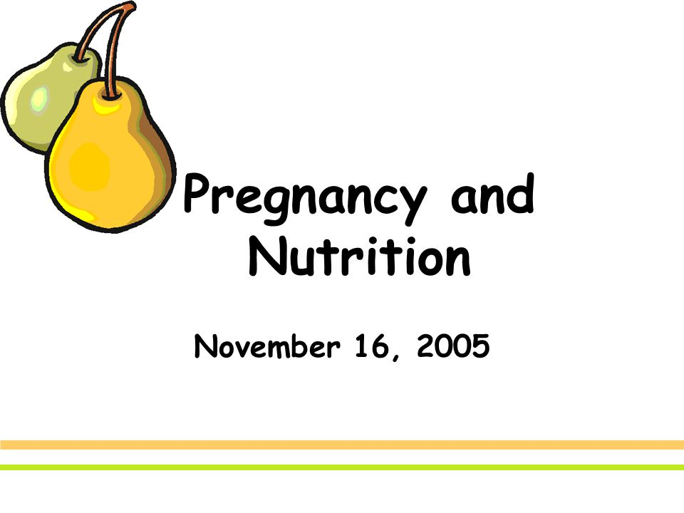 Pregnancy and Nutrition November 16, 2005