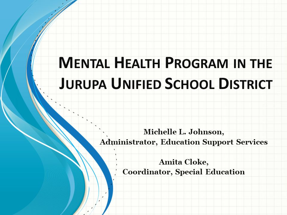 M ENTAL H EALTH P ROGRAM IN THE J URUPA U NIFIED S CHOOL D ISTRICT Michelle L.