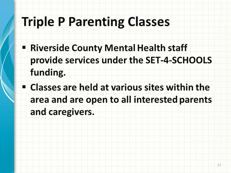 Triple P Parenting Classes  Riverside County Mental Health staff provide services under the SET-4-SCHOOLS funding.