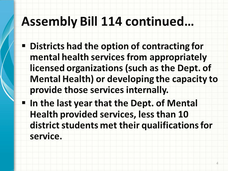 Assembly Bill 114 continued…  Districts had the option of contracting for mental health services from appropriately licensed organizations (such as the Dept.