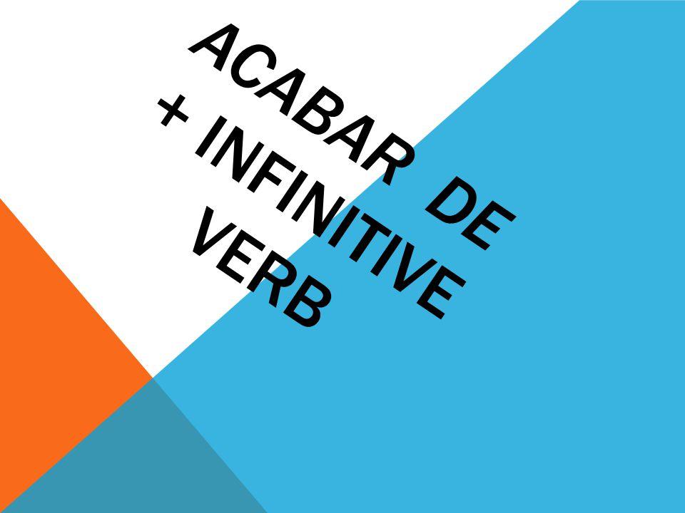 ACABAR DE + INFINITIVE VERB
