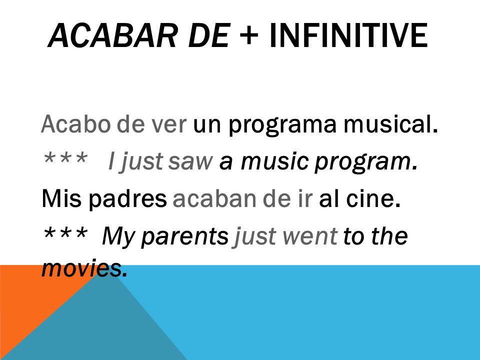ACABAR DE + INFINITIVE Acabo de ver un programa musical.