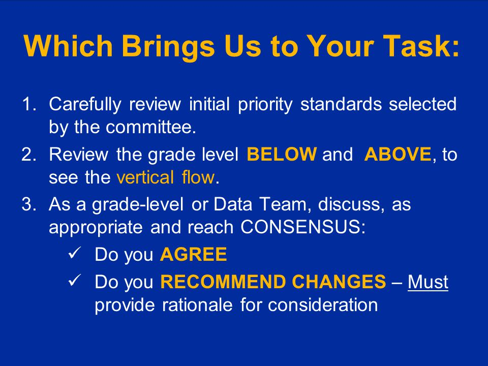 Which Brings Us to Your Task: 1.Carefully review initial priority standards selected by the committee.