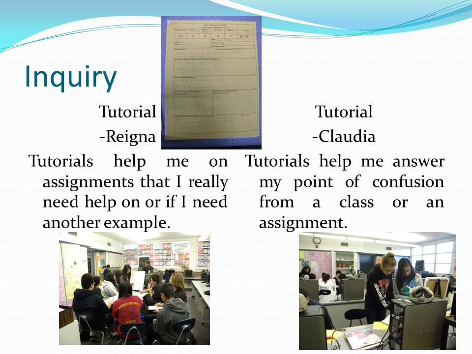 Inquiry Tutorial -Reigna Tutorials help me on assignments that I really need help on or if I need another example.