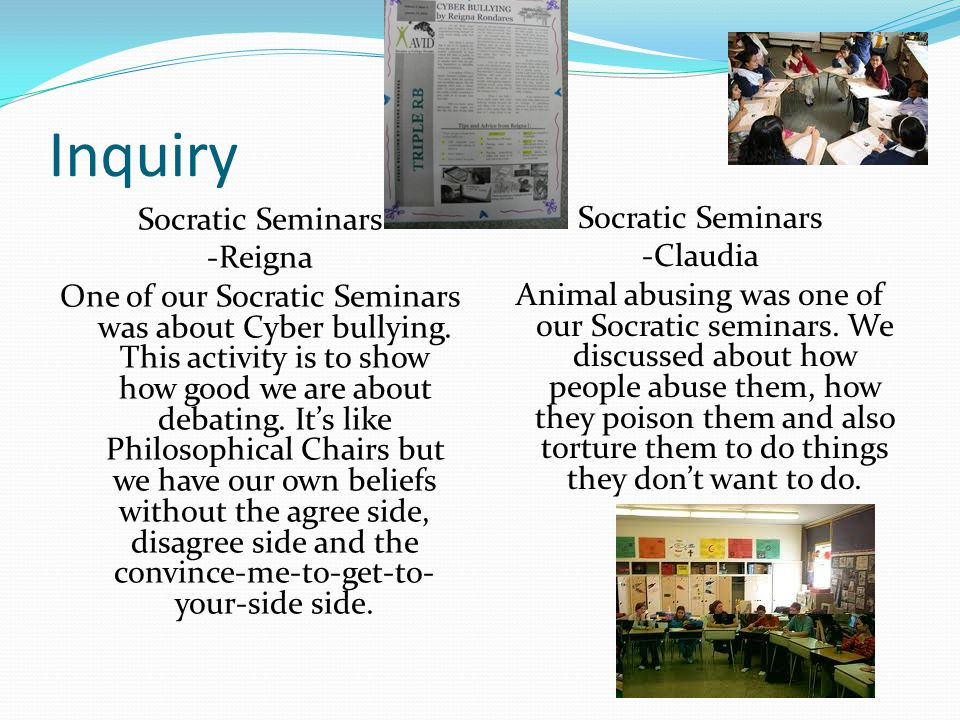 Inquiry Socratic Seminars -Reigna One of our Socratic Seminars was about Cyber bullying.