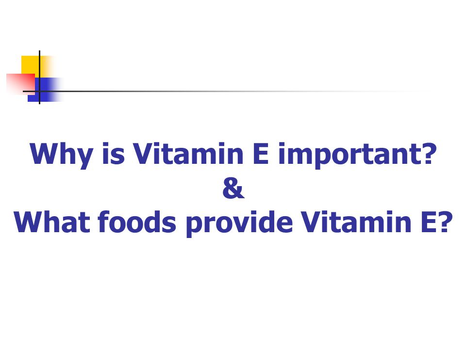 Why is Vitamin E important? & What foods provide Vitamin E?