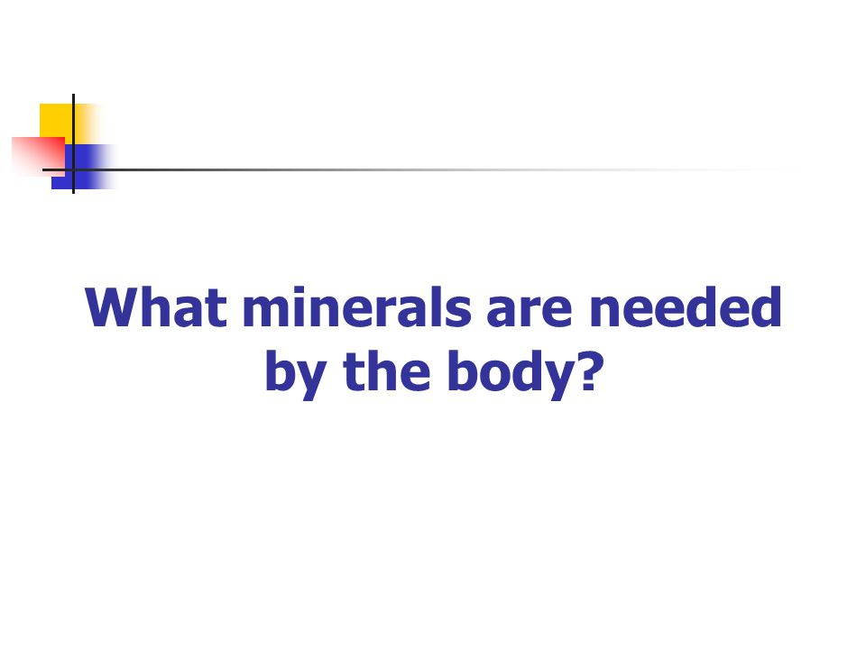 What minerals are needed by the body?