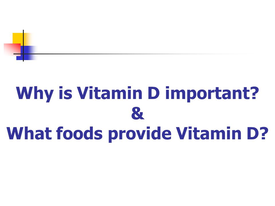 Why is Vitamin D important? & What foods provide Vitamin D?