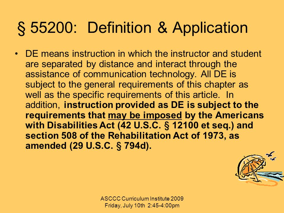 § 55200: Definition & Application DE means instruction in which the instructor and student are separated by distance and interact through the assistan