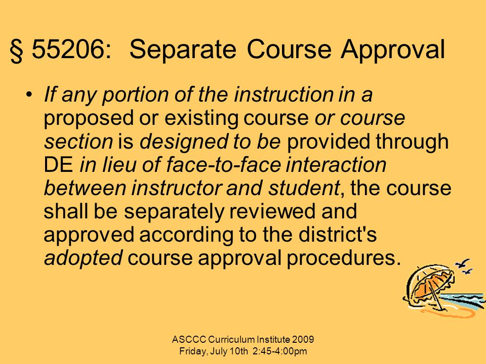 § 55206: Separate Course Approval If any portion of the instruction in a proposed or existing course or course section is designed to be provided thro