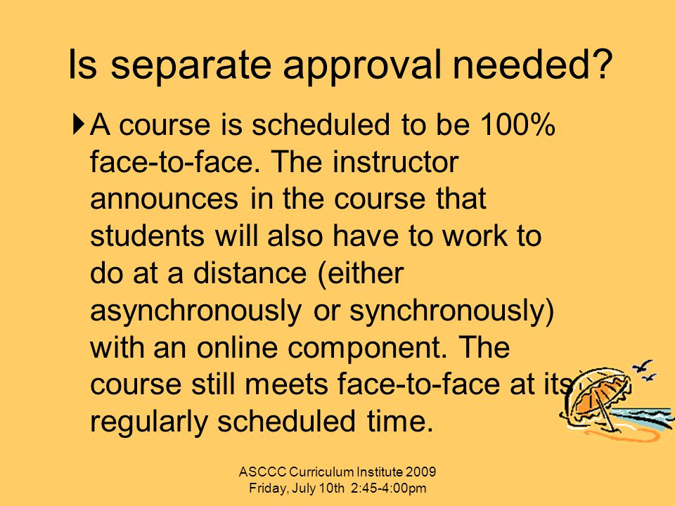 Is separate approval needed?  A course is scheduled to be 100% face-to-face. The instructor announces in the course that students will also have to w