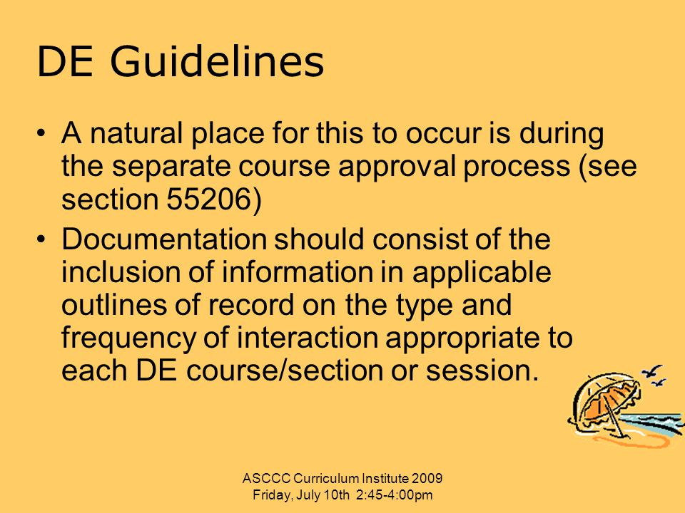 DE Guidelines A natural place for this to occur is during the separate course approval process (see section 55206) Documentation should consist of the