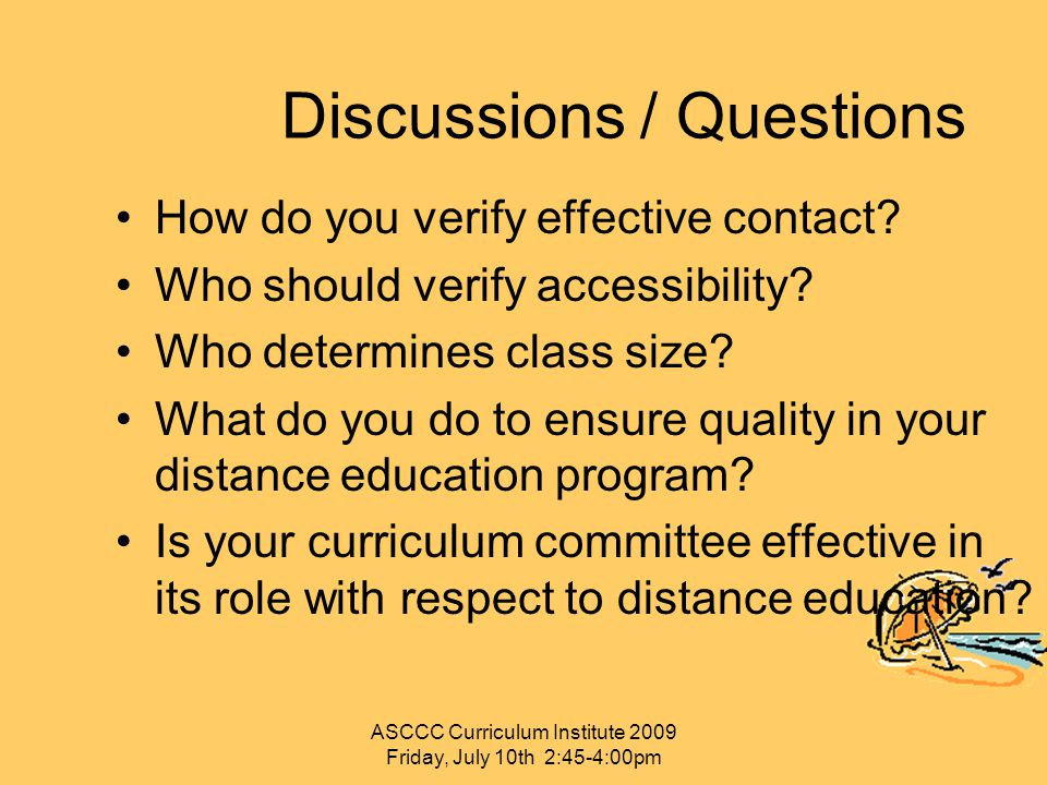 ASCCC Curriculum Institute 2009 Friday, July 10th 2:45-4:00pm Discussions / Questions How do you verify effective contact? Who should verify accessibi