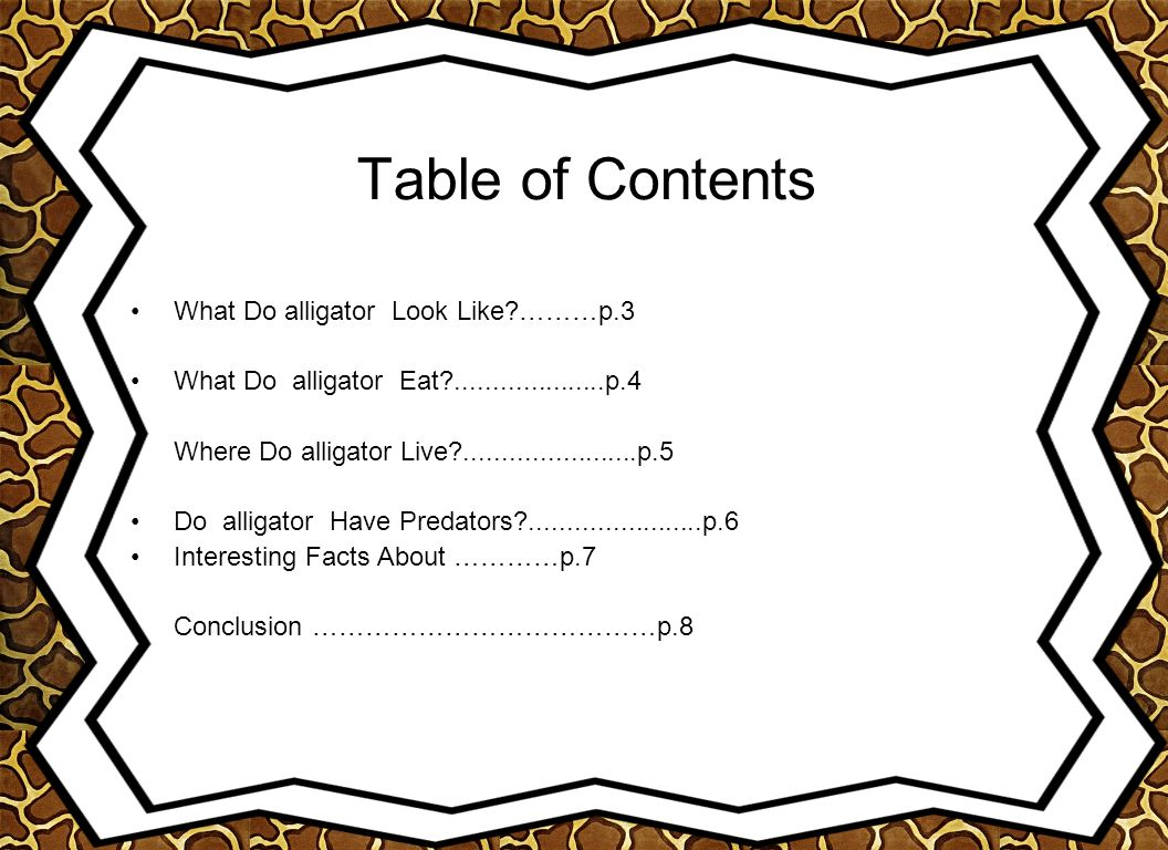 Table of Contents What Do alligator Look Like?………p.3 What Do alligator Eat?....................p.4 Where Do alligator Live?.......................p.5