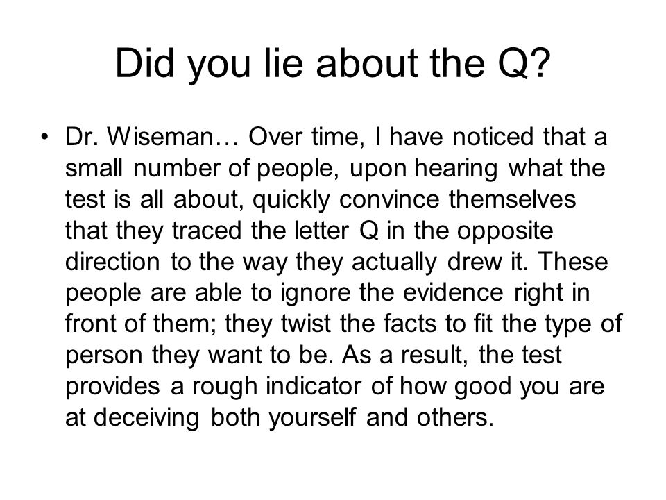 Did you lie about the Q. Dr.