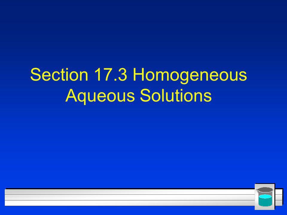 Section 17.3 Homogeneous Aqueous Solutions