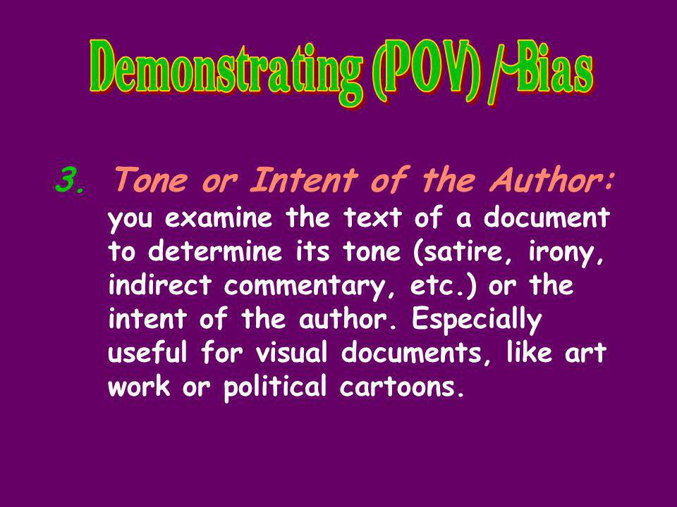 3.Tone or Intent of the Author: you examine the text of a document to determine its tone (satire, irony, indirect commentary, etc.) or the intent of the author.
