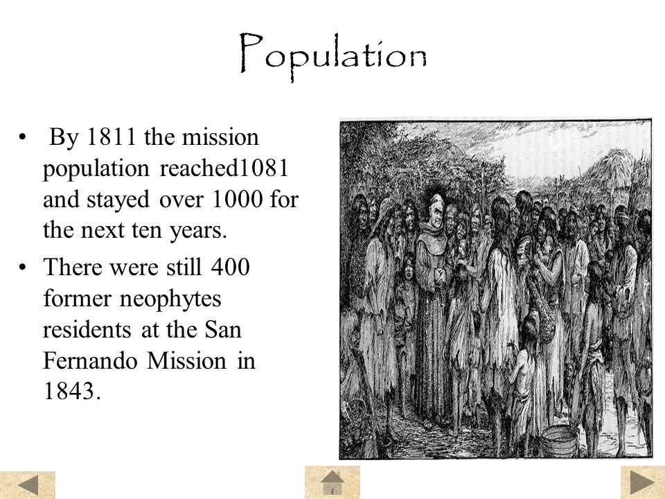 Population By 1811 the mission population reached1081 and stayed over 1000 for the next ten years. There were still 400 former neophytes residents at