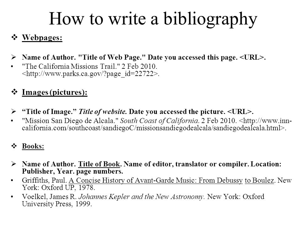How to write a bibliography  Webpages:  Name of Author.
