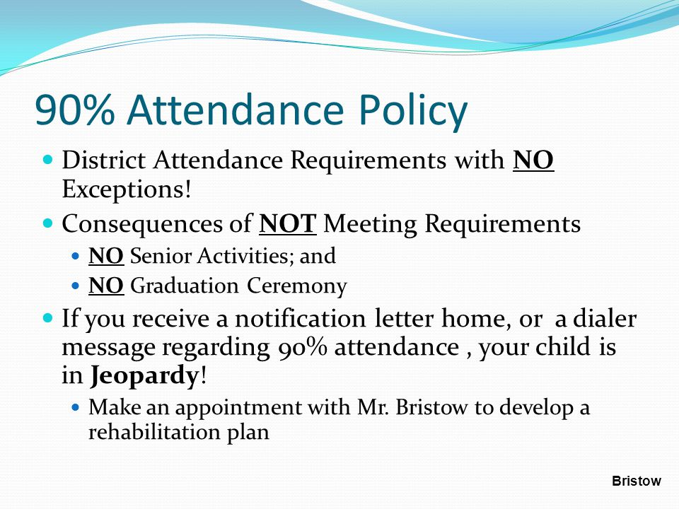 90% Attendance Policy District Attendance Requirements with NO Exceptions.