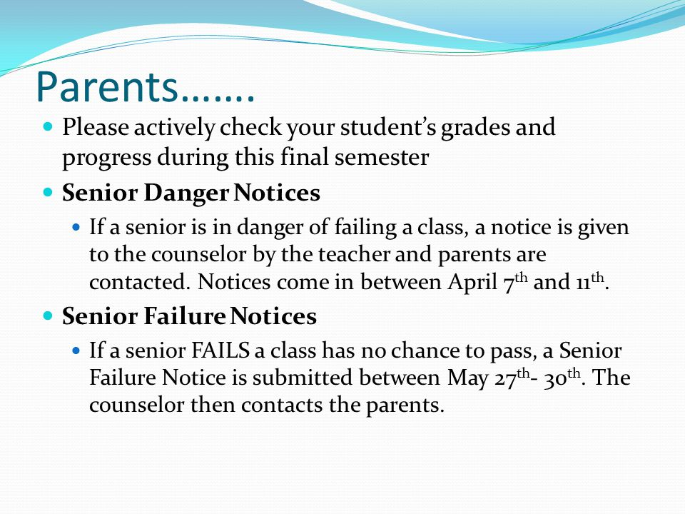 Parents……. Please actively check your student's grades and progress during this final semester Senior Danger Notices If a senior is in danger of faili