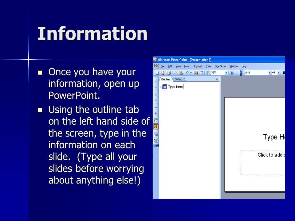 Information Once you have your information, open up PowerPoint.