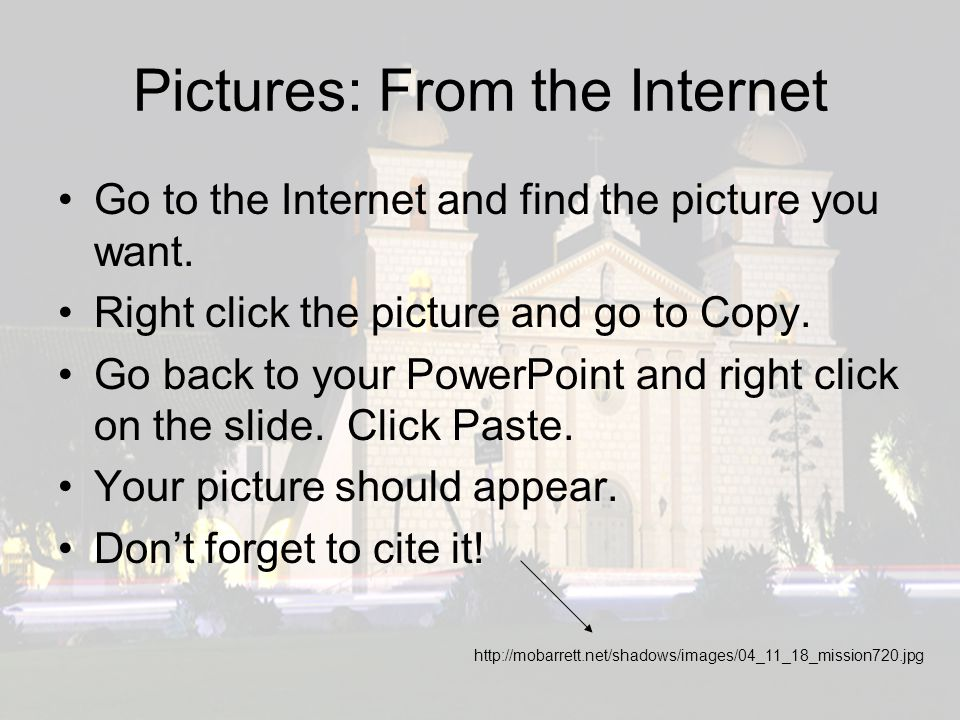 Pictures: From the Internet Go to the Internet and find the picture you want.