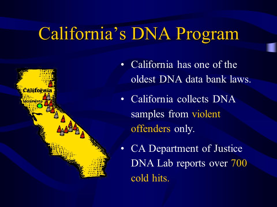California's DNA Program California has one of the oldest DNA data bank laws.