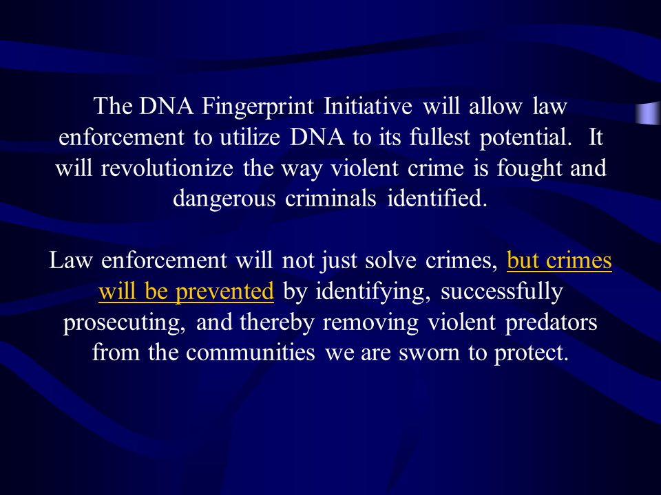 The DNA Fingerprint Initiative will allow law enforcement to utilize DNA to its fullest potential.
