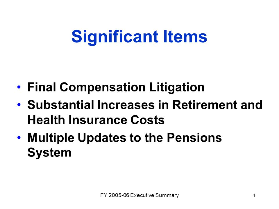 FY 2005-06 Executive Summary4 Significant Items Final Compensation Litigation Substantial Increases in Retirement and Health Insurance Costs Multiple