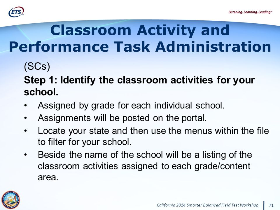 California 2014 Smarter Balanced Field Test Workshop 71 (SCs) Step 1: Identify the classroom activities for your school.