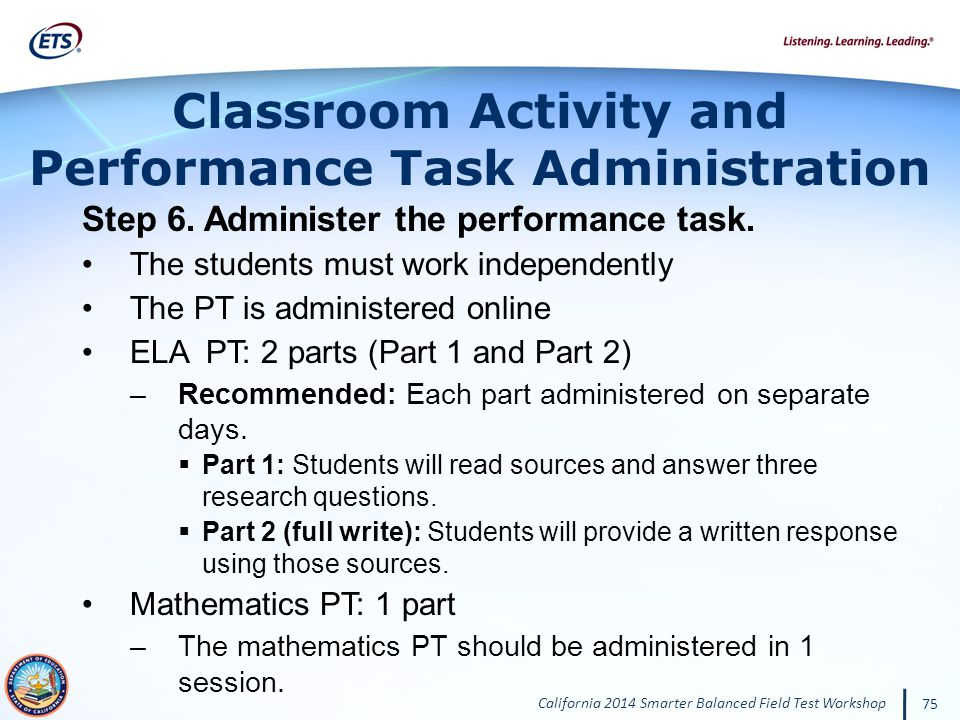 California 2014 Smarter Balanced Field Test Workshop 75 Classroom Activity and Performance Task Administration Step 6.