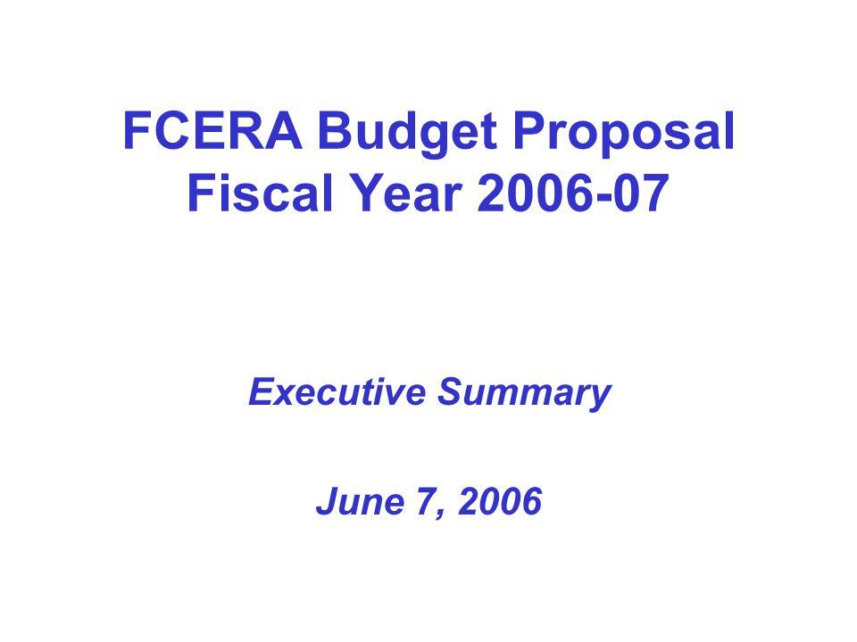 FCERA Budget Proposal Fiscal Year 2006-07 Executive Summary June 7, 2006