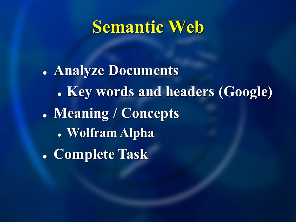 Semantic Web Analyze Documents Analyze Documents Key words and headers (Google) Key words and headers (Google) Meaning / Concepts Meaning / Concepts W
