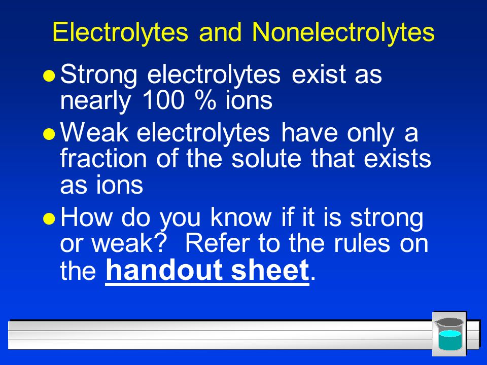 Electrolyte Summary l Substances that conduct electricity when dissolved in water, or molten.