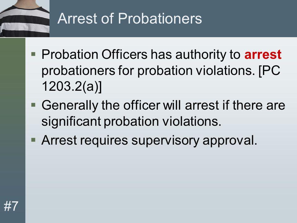 #7 Arrest of Probationers  Probation Officers has authority to arrest probationers for probation violations.
