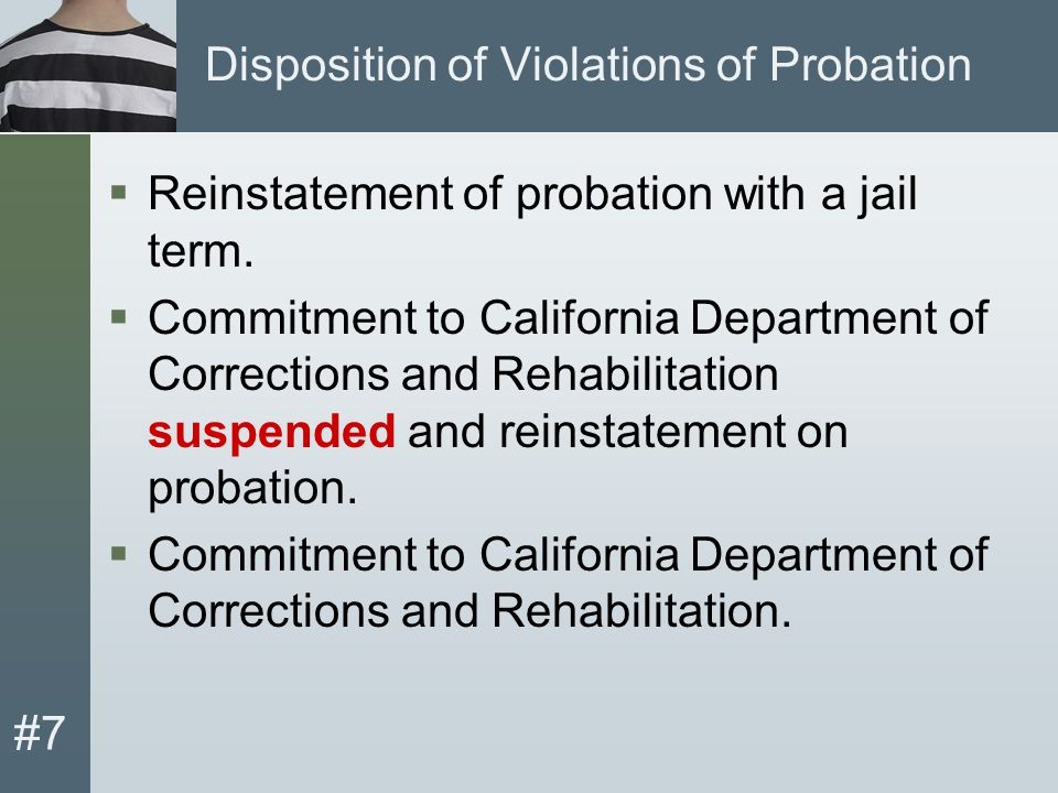 #7 Disposition of Violations of Probation  Reinstatement of probation with a jail term.