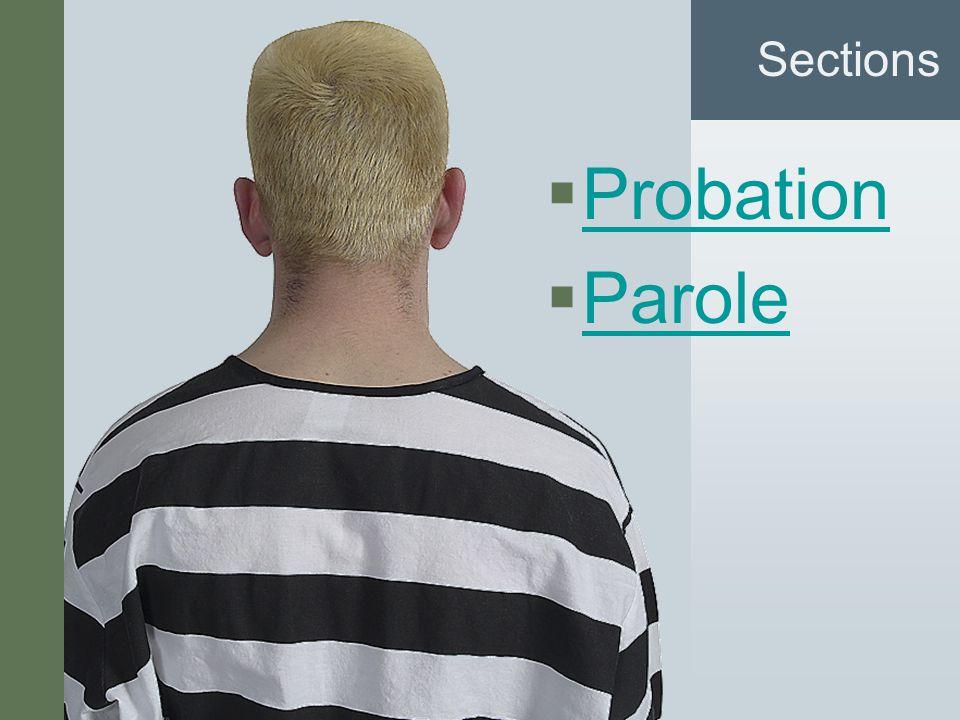 #7 Sections  Probation Probation  Parole Parole