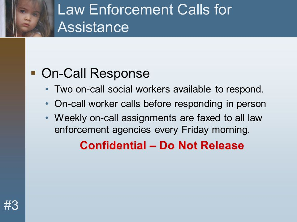 #3 Law Enforcement Calls for Assistance  On-Call Response Two on-call social workers available to respond. On-call worker calls before responding in