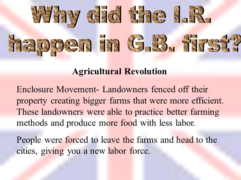 Agricultural Changes  1700s farms were based on the medieval strip system  18 th century the population started to increase  Britain needed more fo