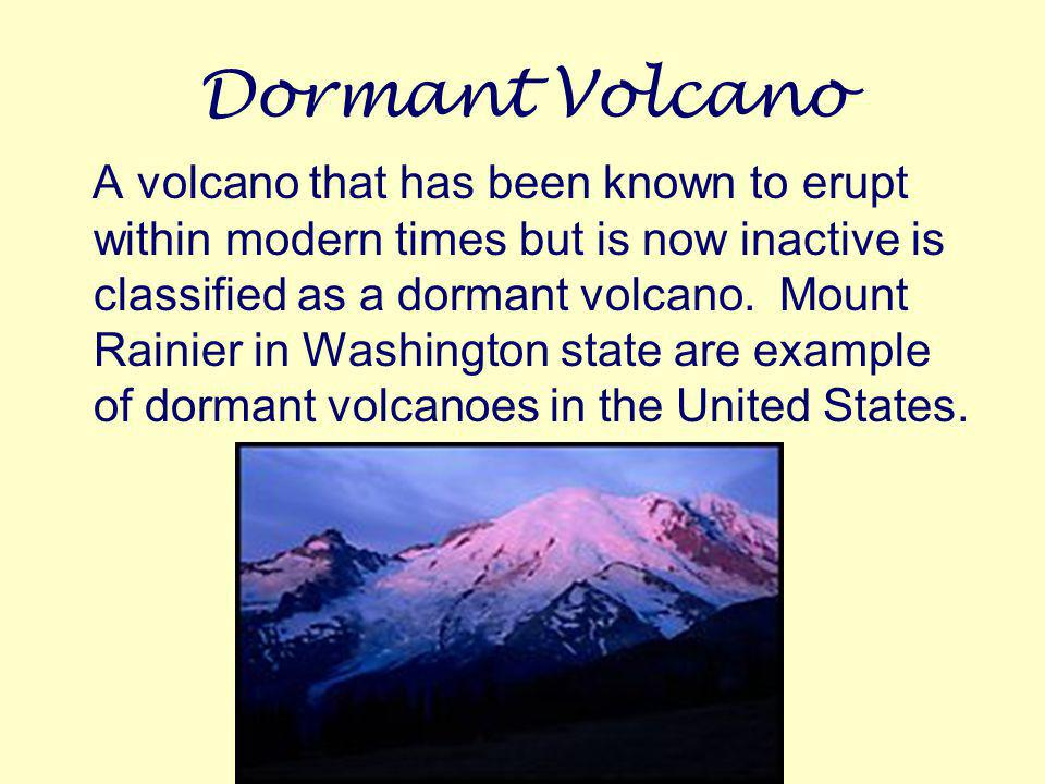 Active Volcanoes An active volcano is one that erupts wither continually or periodically such as Mount Katmai in Alaska and Mount St. Helens in the Ca