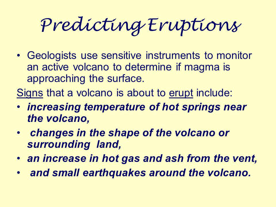 different from predicting a flood or an earthquake in that volcanoes usually shows signs of