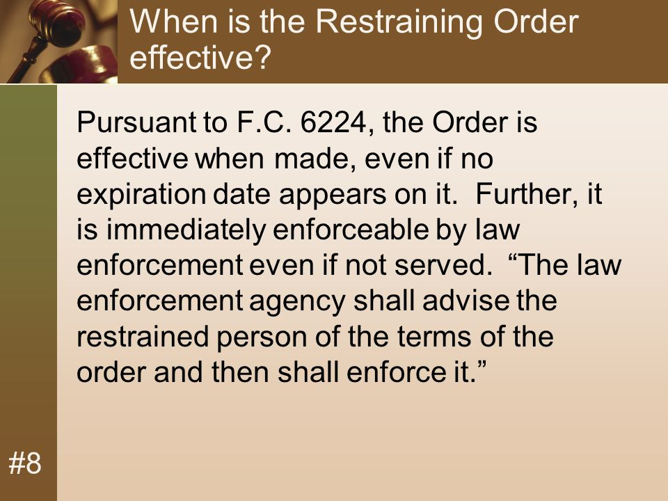 #8 When is the Restraining Order effective. Pursuant to F.C.