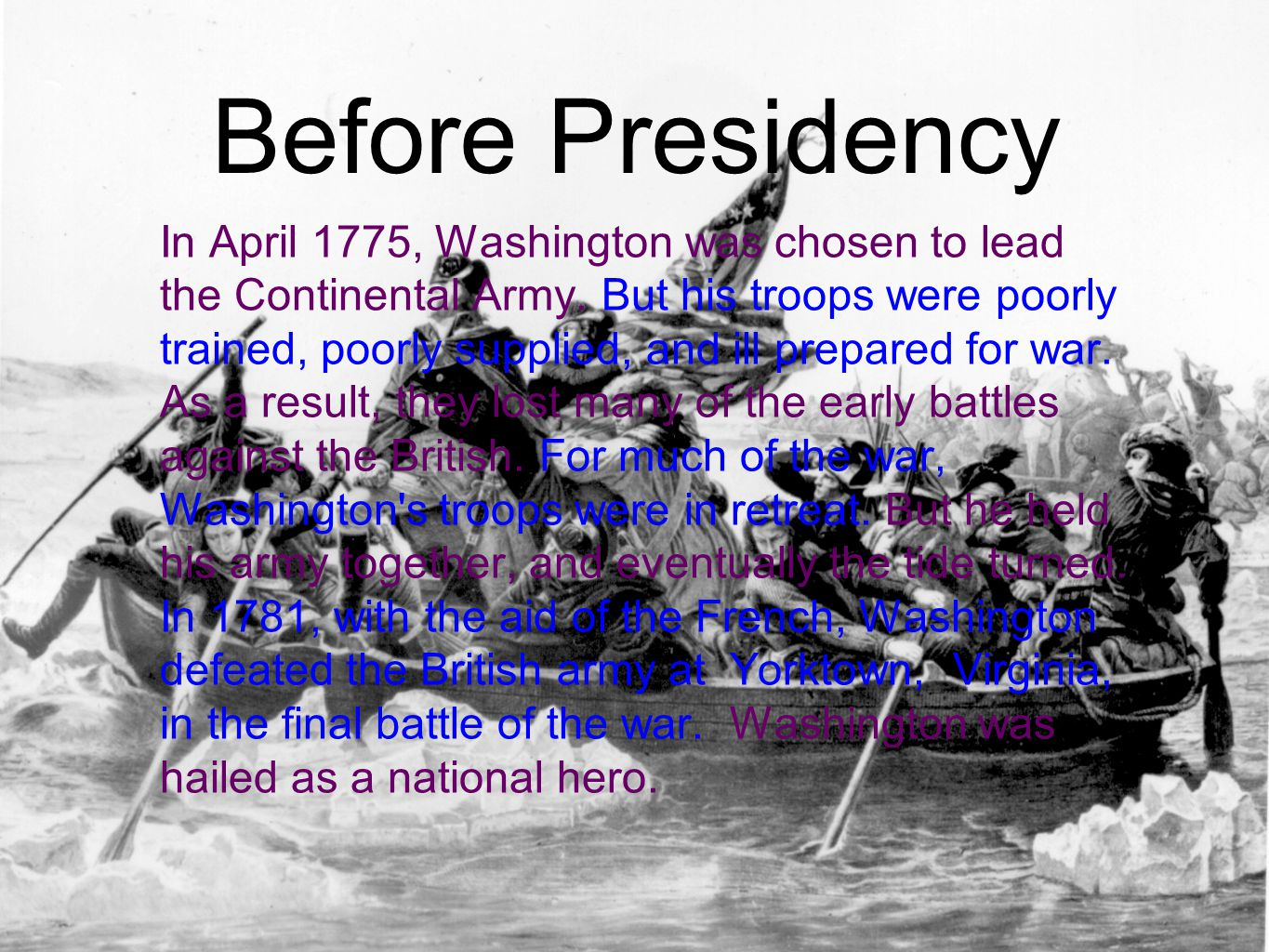 Before Presidency In April 1775, Washington was chosen to lead the Continental Army.