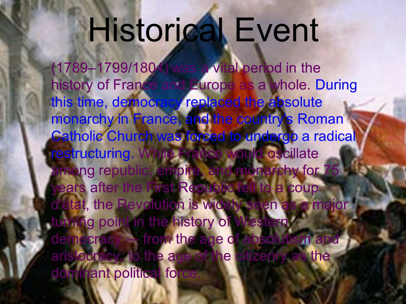 (1789–1799/1804) was a vital period in the history of France and Europe as a whole.