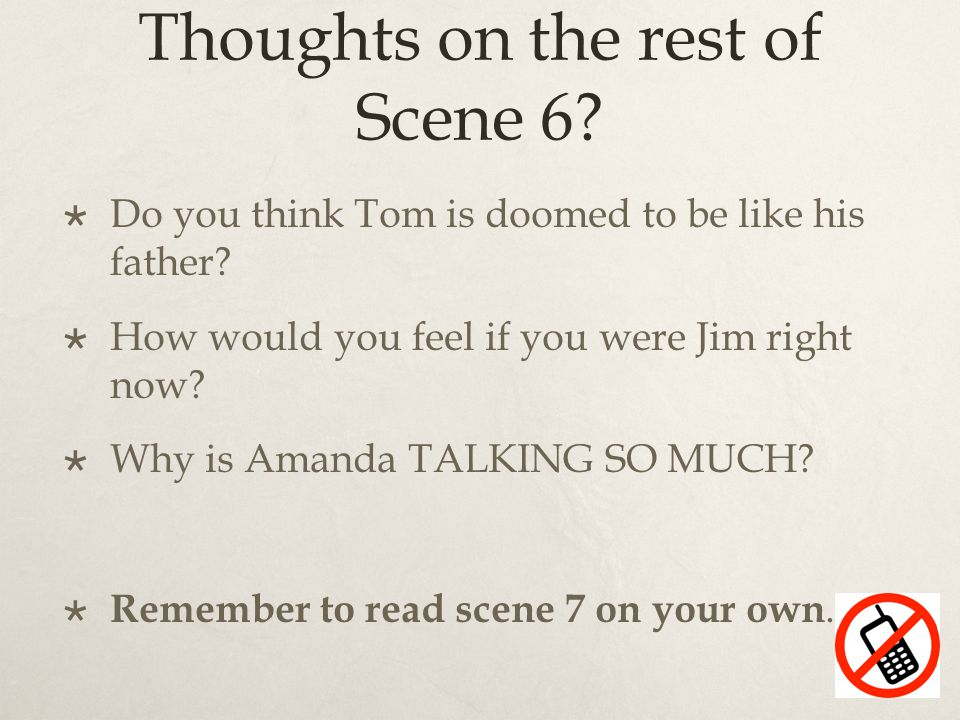 Thoughts on the rest of Scene 6.  Do you think Tom is doomed to be like his father.