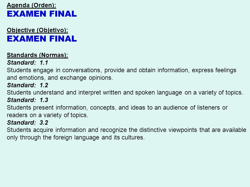 Agenda (Orden): EXAMEN FINAL Objective (Objetivo): EXAMEN FINAL Standards (Normas): Standard: 1.1 Students engage in conversations, provide and obtain