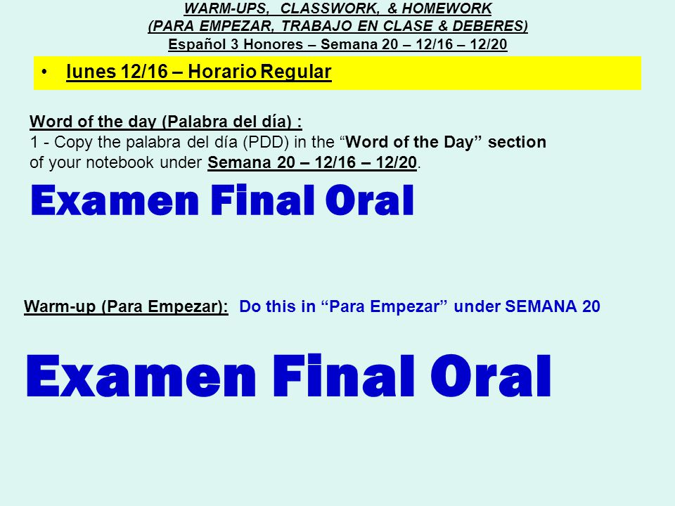 Agenda (Orden): EXAMEN FINAL Objective (Objetivo): EXAMEN FINAL Standards (Normas): Standard: 1.1 Students engage in conversations, provide and obtain information, express feelings and emotions, and exchange opinions.